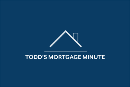 Todd's Mortgage Minute